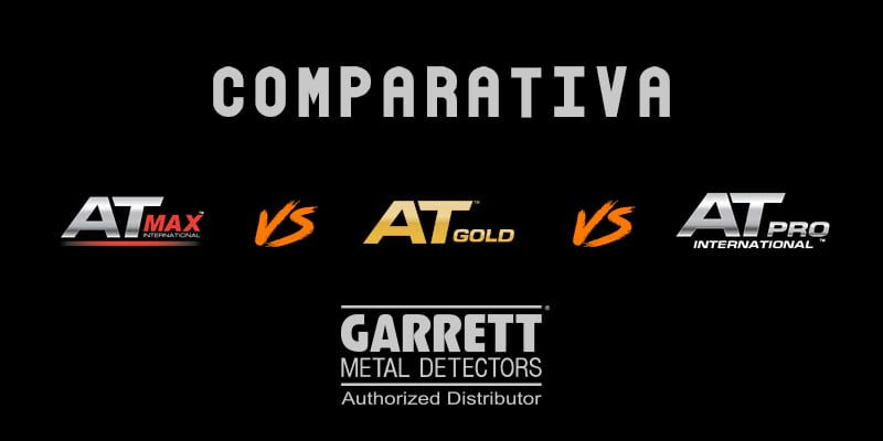 Comparativa Garrett Serie AT – Max, Gold & Pro